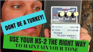 BOSS NS-2 NOISE SUPPRESSOR | USE IT PROPERLY | GUITAR AMP EFFECTS LOOP | DON'T BE A TURKEY | SJSS