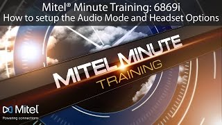 Mitel® Minute Training: 6869i How to setup the Audio Mode and Headset Options