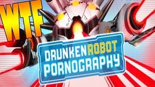 Drunken Robot Pornography - Un Gros WTF - Gameplay Fun FR HD PC