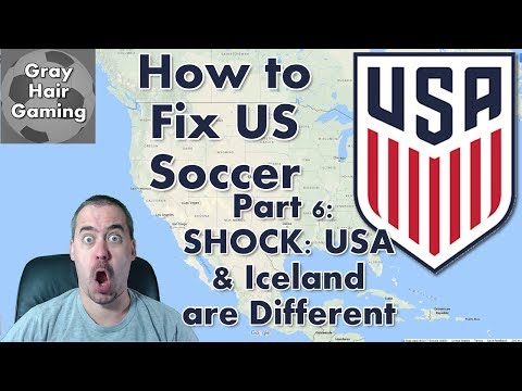 How to Fix US Soccer - Part 6 - SHOCK: USA & Iceland are (Very) Different - USMNT - USSF
