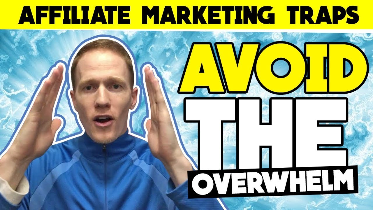 Affiliate Marketing Traps - Avoid the OVERWHELM