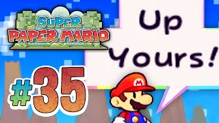 UP YOURS! || Super Paper Mario - #35