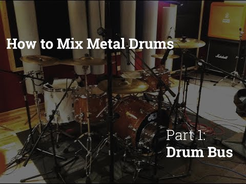 How to Mix Metal Drums | Part 1: The Drum Bus