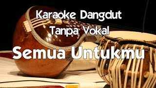 Video Karaoke Dangdut   Semua Untukmu download MP3, 3GP, MP4, WEBM, AVI, FLV Desember 2017