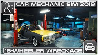 Car Mechanic Simulator 2018 (PC) - Episode #8 -18 Wheeler Wreckage