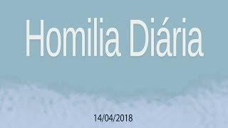 Homilia diária - 14 de abril de 2018