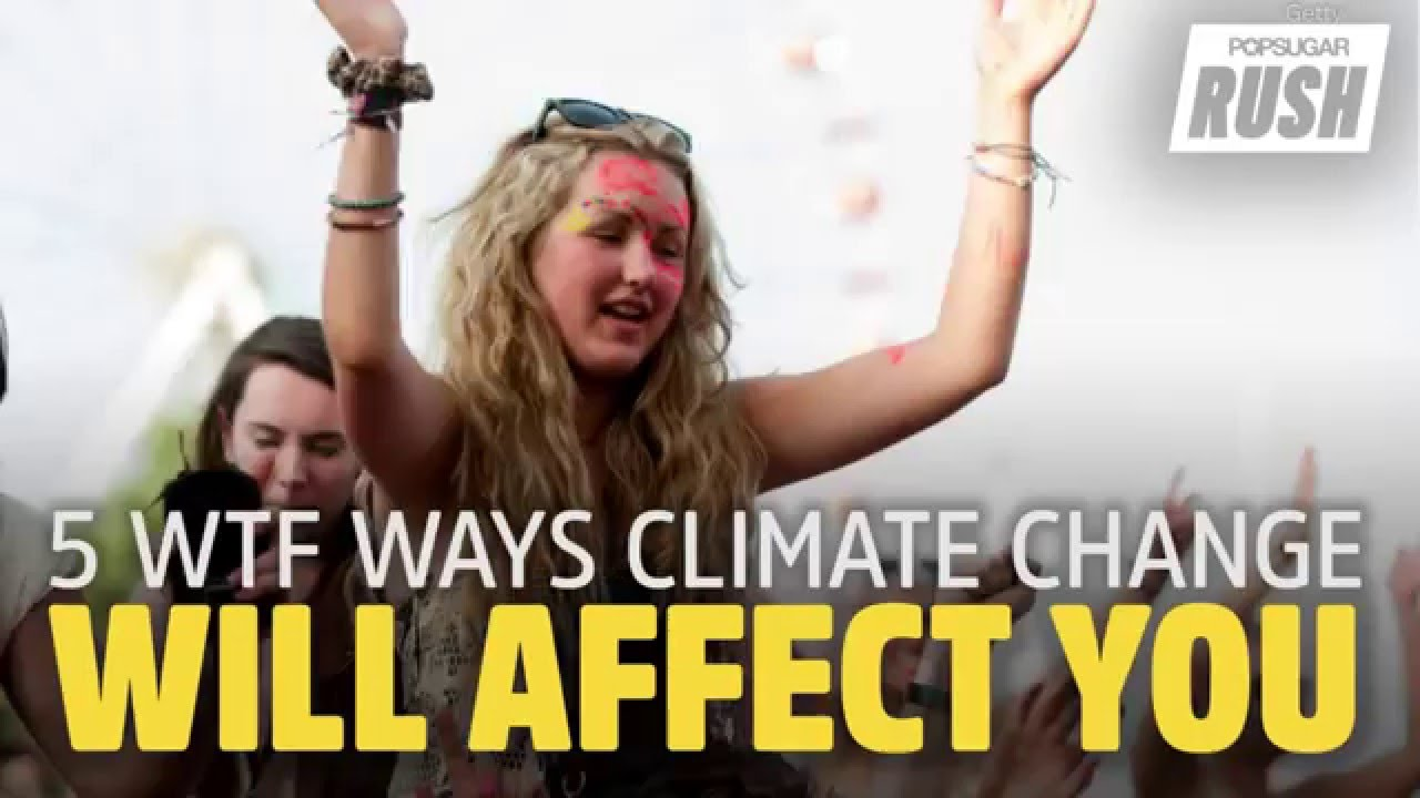 Affectingyou: 5 WTF Ways Climate Change Will Affect You