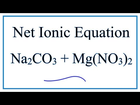 How To Write The Net Ionic Equation For Na2CO3 + Mg(NO3)2 = MgCO3 + NaNO3