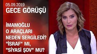 """İmamoğlu o araçları neden sergiledi? """"İsraf"""" mı, """"siyasi şov"""" mu? - Gece 05.09.2019"""