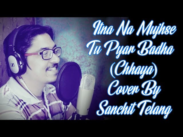 Itna Na Mujhse Tu Pyar Badha Cover By Sanchit Telang