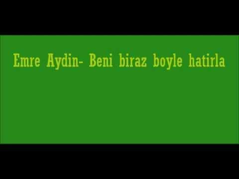 Emre Aydin- Beni biraz boyle hatirla lyrics