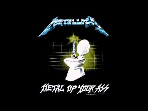 Opinion you Metal up your ass metallica