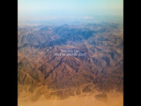 The Late Call - Pale Morning Light (Tapete Records) [Full Album]