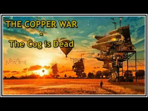 The Copper War- The cog is dead / Lyrics