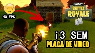 Fui Jogar O Battle Royale Fortnite ( Sem Placa de Vídeo ) no i3