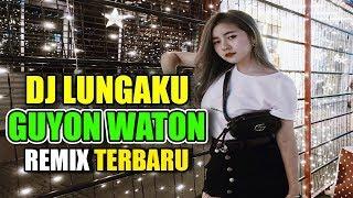 DJ LUNGAKU GUYON WATON REMIX TERBARU ORIGINAL 2019
