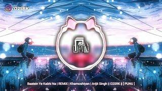 Baatein Ye Kabhi Na   REMiX   Khamoshiyan   Arijit Singh    O2SRK    [ PUNU ]