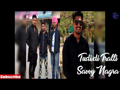 Tudi di Tralli full song  Savvy Nagra  Deep Jandu   New Punjabi Songs