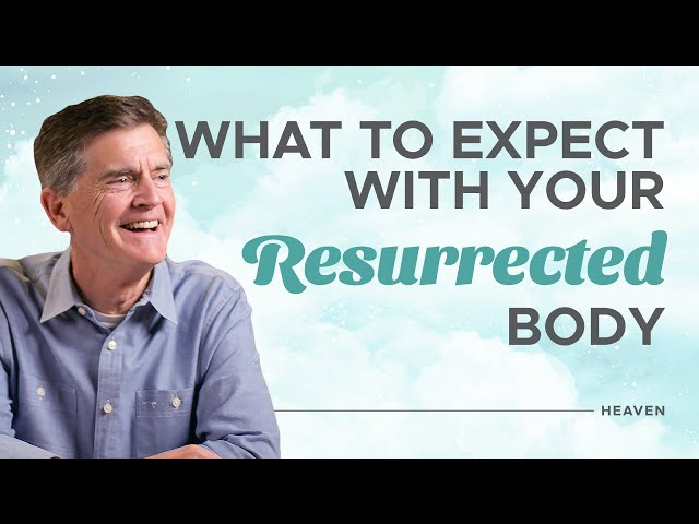 What to Expect with Your Resurrected Body - Heaven - Chip Ingram