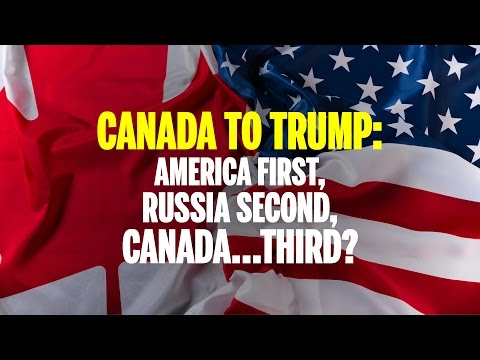 America first, Russia second, Canada third: Canada to Donald Trump