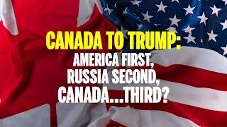America first, Russia second, Canada third: Canada to Donald Trump