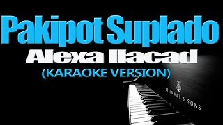 Pakipot Suplado Alexa Ilacad KARAOKE VERSION.mp3