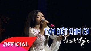 Tạm Biệt Chim Én - Thanh Xuân | Nhạc Trữ Tình Hay Nhất | MV FULL HD
