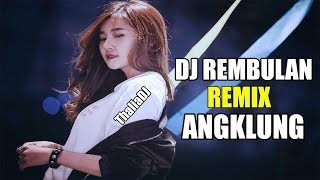 DJ REMBULAN REMIX ANGKLUNG TERBARU ORIGINAL 2019