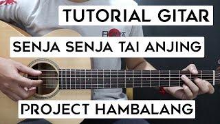 (Tutorial Gitar) PROJECT HAMBALANG - Senja Senja Tai Anjing ( KOFOLK? )   Lengkap Dan Mudah