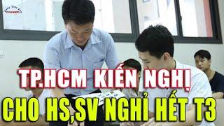 TP HCM kiến nghị cho HS, SV nghỉ hết Tháng 3, dời kỳ thi THPT quốc gia đến cuối tháng 7/2020