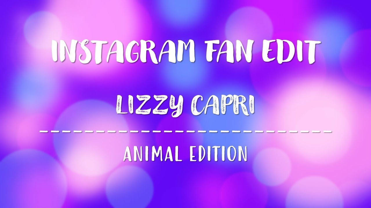 INSTAGRAM FAN EDITS - Lizzy Capri: Animal Edition