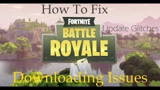 How To Fix Fortnite Update Glitch & Downloading Issues