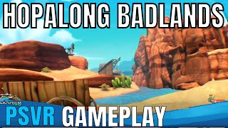 Hopalong The Badlands: PSVR - First Impressions!!!!