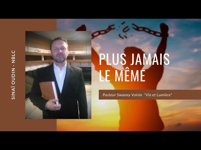 Prédication - Plus jamais le même - Pasteur Swanny Voisin
