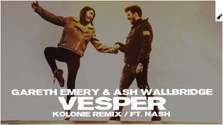 Gareth Emery & Ashley Wallbridge feat. NASH - Vesper (Kolonie Extended Remix)