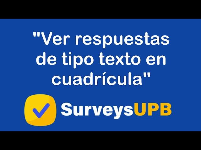 SurveysUPB: Re-activar encuestas para estudiantes y Respuestas de texto tipo cuadrícula.