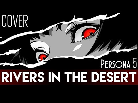 "Persona 5 - ""Rivers In The Desert"" (Cover By Sapphire & Master Andross)"