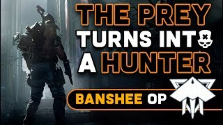 The Division Banshee  - When the Prey turns into a Hunter!!