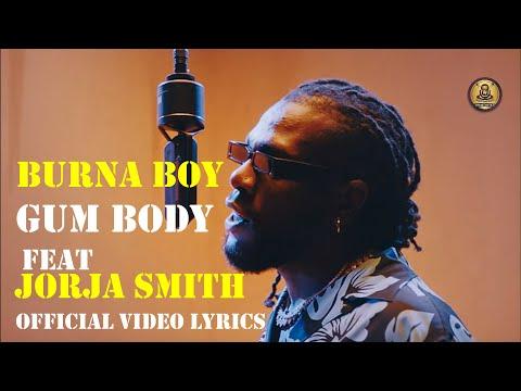 Burna Boy  - Gum Body - Feat - Jorja Smith - (official video lyrics)