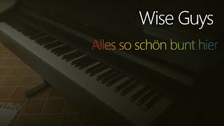 Wise Guys: Alles so schön bunt hier   Piano Cover