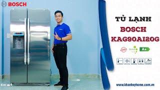 Review nhanh tủ lạnh Bosch KAG90AI20G, Tủ lạnh side by side cao cấp đến từ Hàn Quốc