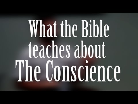The CONSCIENCE and what the Bible teaches about it