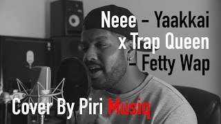 Download Hindi Video Songs - Neee x Trap Queen | Yaakkai x Fetty Wap | Cover By Piri Musiq