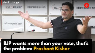 BJP wants more than your vote and that's the problem: Prashant Kishor