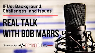 IFUs, Background & Challenges | Real Talk w/ Bob Marrs | Episode #3 & #4 | Beyond Clean Video Series