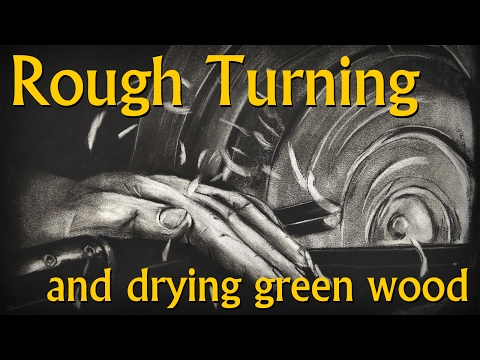 Rough'n Life - Rough Turning and Drying Green Wood