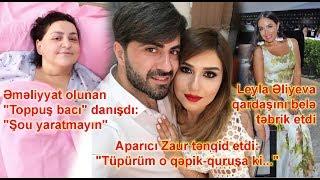 """Aparıcı Zaur: """"Tüpürüm o qəpik-quruşa, Əməliyyat olunan """"Toppuş bacı"""" danışdı"""