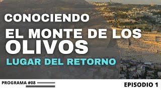 """El MONTE DE lOS OLIVOS, ESPECIAL DESDE ISRAEL -""""LA ULTIMA SEMANA DEL MESÍAS EN JERUSALÉN"""" EPISODIO 1"""