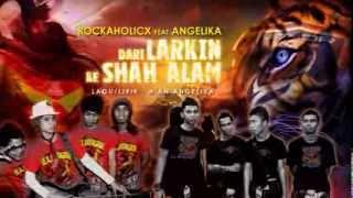 Gambar cover DARI LARKIN KE SHAH ALAM - ROCKAHOLICX feat ANGELIKA