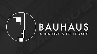 Bauhaus: A History and its Legacy